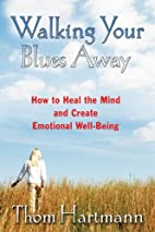 Walking Your Blues Away: How to Heal the…