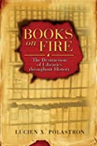 Books on Fire: The Destruction of Libraries…