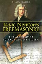 Isaac Newton's Freemasonry: The Alchemy of…