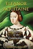 Markale, Jean: Eleanor of Aquitaine: Queen of the Troubadours