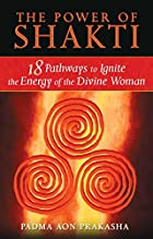 The Power of Shakti: 18 Pathways to Ignite…