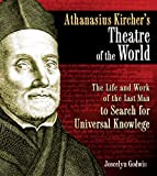 Godwin, Joscelyn: Athanasius Kircher's Theatre of the World: The Life and Work of the Last Man to Search for Universal Knowledge