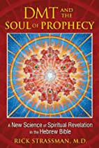 DMT and the Soul of Prophecy: A New Science…
