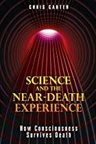 Science and the Near-Death Experience: How…