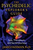 James Fadiman: The Psychedelic Explorer's Guide: Safe, Therapeutic, and Sacred Journeys
