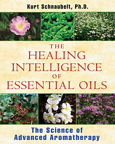 the-healing-intelligence-of-essential-oils-the-science-of-advanced-aromatherapy