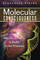 Molecular Consciousness: Why the Universe Is…