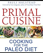 Primal Cuisine: Cooking for the Paleo Diet…