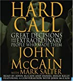 McCain, John: Hard Call: Great Decisions and the Extraordinary People Who Made Them