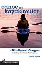 Canoe and Kayak Routes of Northwest Oregon:…