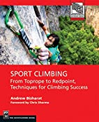 Sport Climbing: From Top Rope to Redpoint,…