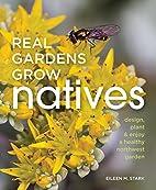 Real Gardens Grow Natives: Design, Plant, &…