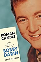 Roman Candle: The Life of Bobby Darin by…
