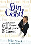 Williams, Pete: Fun Is Good: How to Create Joy & Passion in Your Workplace & Career