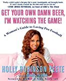 Paisner, Daniel: Get Your Own Damn Beer, I'm Watching the Game!: A Woman's Guide to Loving Pro Football