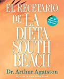 Arthur Agatston: El Recetario de La Dieta South Beach: More than 200 Delicious Recipes That Fit the Nation's Top Diet (The South Beach Diet) (Spanish Edition)