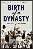 Sherman, Joel: Birth of a Dynasty: Behind The Pinstripes With The 1996 Yankees