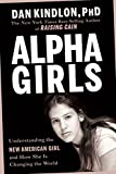 Kindlon, Dan: Alpha Girls: Understanding the New American Girl And How She Is Changing the World