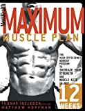 Incledon, Thomas: Men's Health Maximum Muscle Plan: The High-Efficiency Workout Program to Increase Your Strength and Muscle Size in Just 12 Weeks