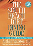 Agatston, Arthur: The South Beach Diet Dining Guide: Your Reference Guide to Restaurants Across America