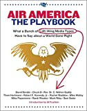 Air America Radio Hosts: Air America: The Playbook  What a Bunch of Left-wing Media Types Have to Say About a World Gone Right