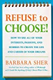 Sher, Barbara: Refuse to Choose!: A Revolutionary Program for Doing Everything That You Love