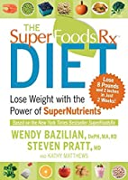 The Superfoods Rx Diet: Lose Weight with the…