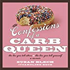 Confessions of a Carb Queen: A Memoir by…