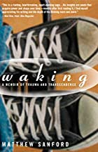 Waking: A Memoir of Trauma and Transcendence…