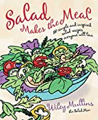 Salad Makes the Meal: 150 Simple and…