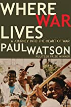 Where War Lives: A Journey into the Heart of…