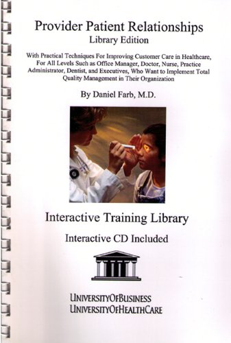 provider-patient-relationships-library-edition-with-practical-techniques-for-improving-customer-care-in-healthcare-for-all-levels-such-as-office-manager-doctor-nurse-practice-administrator