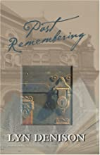 Past Remembering by Lyn Denison