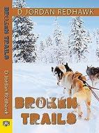 Broken Trails by D. Jordan Redhawk