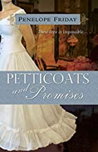 Petticoats and Promises by Penelope Friday