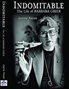 Indomitable: The Life of Barbara Grier by…
