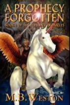 A Prophecy Forgotten by B. M. Weston