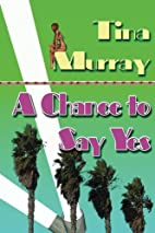 A Chance to Say Yes by Tina Murray Ph.D
