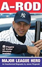 A-Rod: American Hero: An Unauthorized…