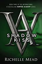 Shadow Kiss (Vampire Academy, Book 3) by…