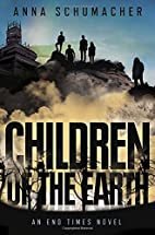Children of the Earth (End Times) by Anna…