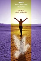 Reiki and Christian Healing by Alice Mindrum