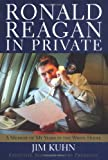 Kuhn, Jim: Ronald Reagan In Private: A Memoir Of My Years In The White House