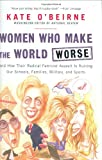 O'Beirne, Kate: Women Who Make the World Worse: and How Their Radical Feminist Assault is Ruining Our Families, Military, Schools, and Sports