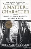 Ronald Kessler: A Matter of Character: Inside the White House of George W. Bush