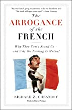 The Arrogance of the French: Why They Can't…