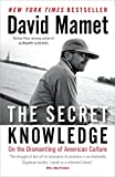 Mamet, David: The Secret Knowledge: On the Dismantling of American Culture