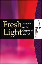 Fresh Light: Homilies On The Gospels Of Year…
