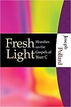 Fresh Light: Homilies on the Gospels Year C…