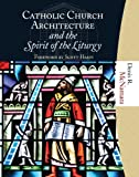 Denis R. McNamara: Catholic Church Architecture and the Spirit of the Liturgy